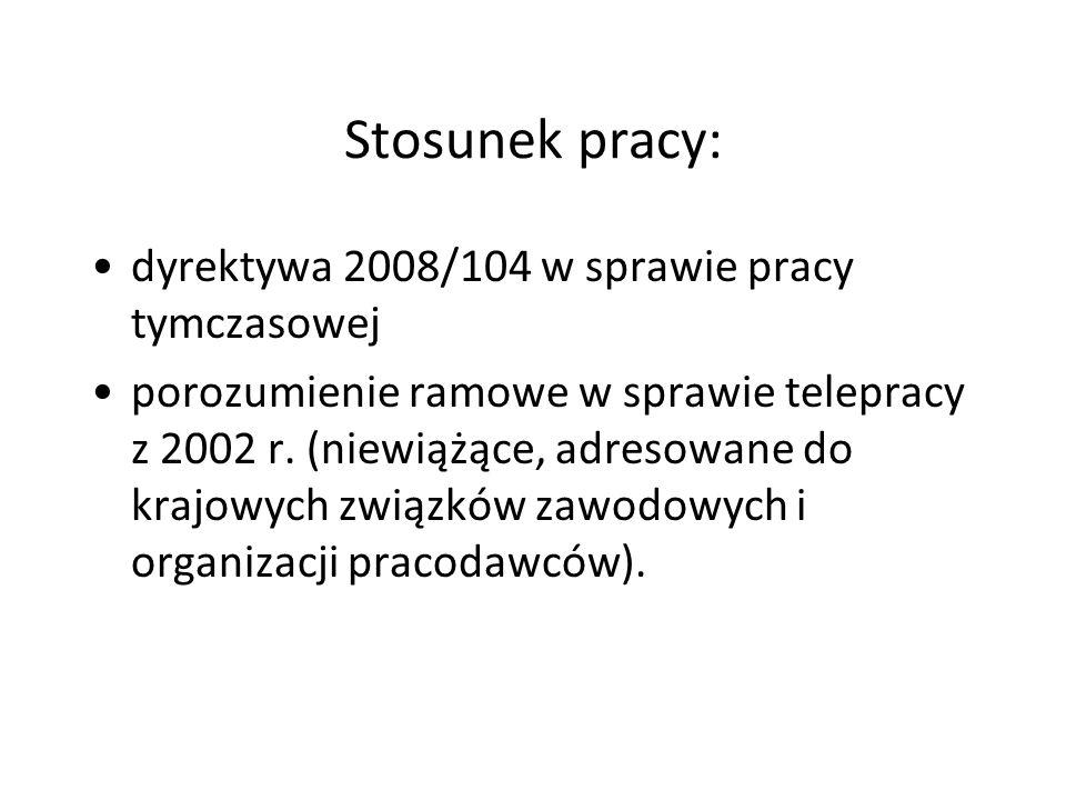 Stosunek pracy: dyrektywa 2008/104 w sprawie pracy tymczasowej porozumienie ramowe w sprawie telepracy z 2002 r. (niewiążące, adresowane do krajowych