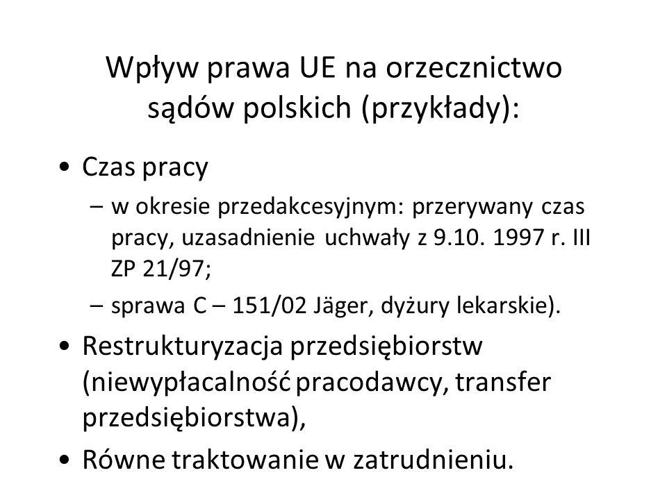 Wpływ prawa UE na orzecznictwo sądów polskich (przykłady): Czas pracy –w okresie przedakcesyjnym: przerywany czas pracy, uzasadnienie uchwały z 9.10.