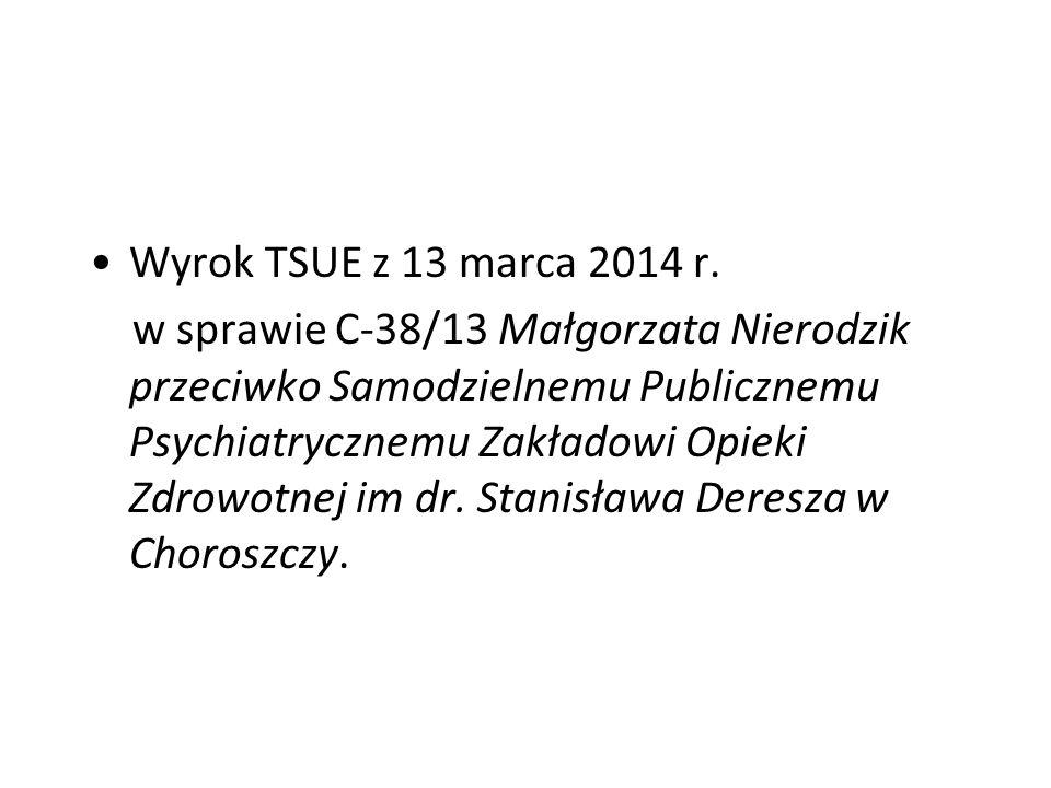 Wyrok TSUE z 13 marca 2014 r. w sprawie C-38/13 Małgorzata Nierodzik przeciwko Samodzielnemu Publicznemu Psychiatrycznemu Zakładowi Opieki Zdrowotnej