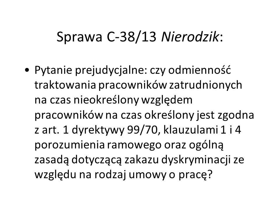 Sprawa C-38/13 Nierodzik: Pytanie prejudycjalne: czy odmienność traktowania pracowników zatrudnionych na czas nieokreślony względem pracowników na cza