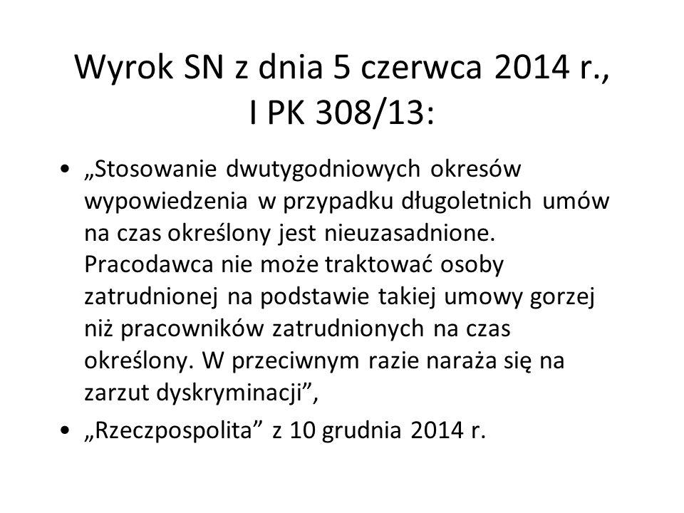 """Wyrok SN z dnia 5 czerwca 2014 r., I PK 308/13: """"Stosowanie dwutygodniowych okresów wypowiedzenia w przypadku długoletnich umów na czas określony jest"""