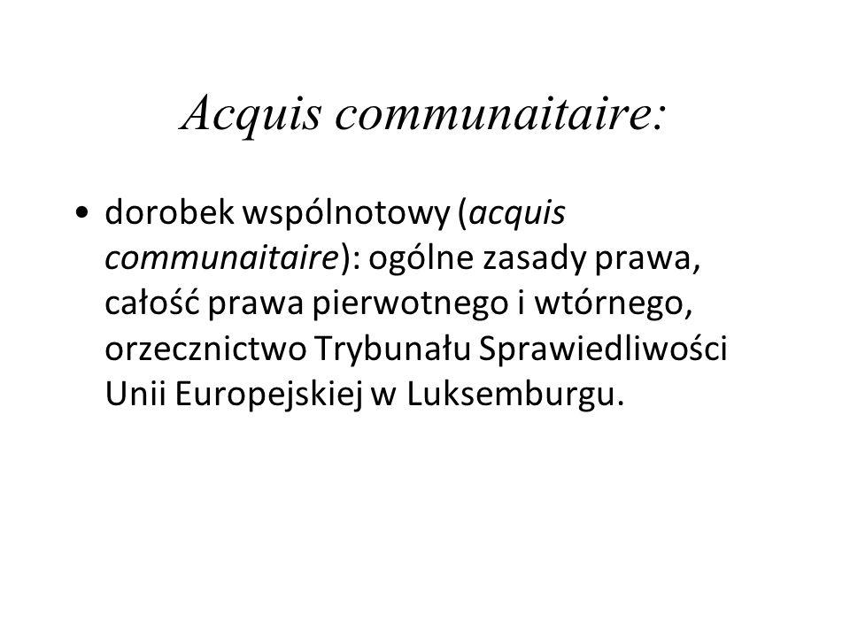 Acquis communaitaire: dorobek wspólnotowy (acquis communaitaire): ogólne zasady prawa, całość prawa pierwotnego i wtórnego, orzecznictwo Trybunału Spr