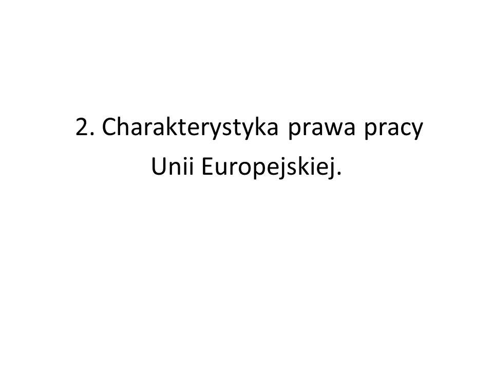 2. Charakterystyka prawa pracy Unii Europejskiej.