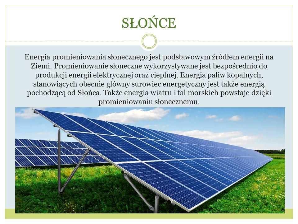 SŁOŃCE Energia promieniowania słonecznego jest podstawowym źródłem energii na Ziemi. Promieniowanie słoneczne wykorzystywane jest bezpośrednio do prod