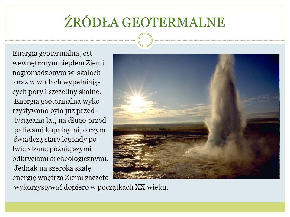ŹRÓDŁA GEOTERMALNE Energia geotermalna jest wewnętrznym ciepłem Ziemi nagromadzonym w skałach oraz w wodach wypełniają- cych pory i szczeliny skalne.
