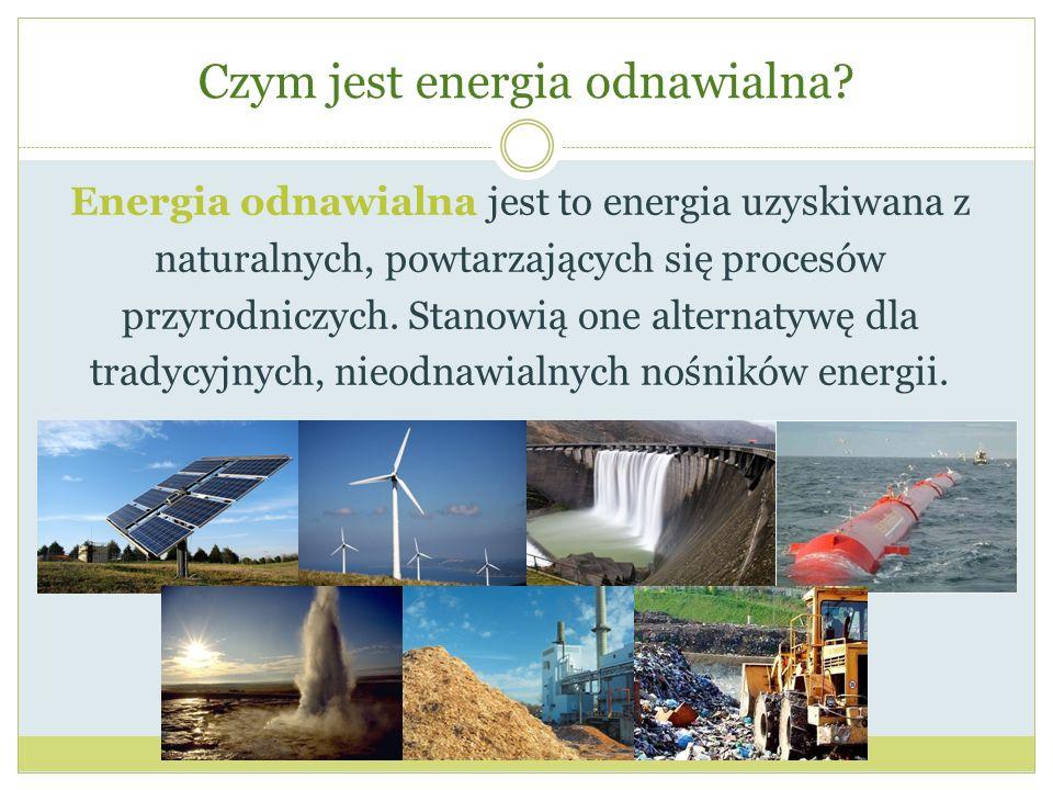 Czym jest energia odnawialna? Energia odnawialna jest to energia uzyskiwana z naturalnych, powtarzających się procesów przyrodniczych. Stanowią one al