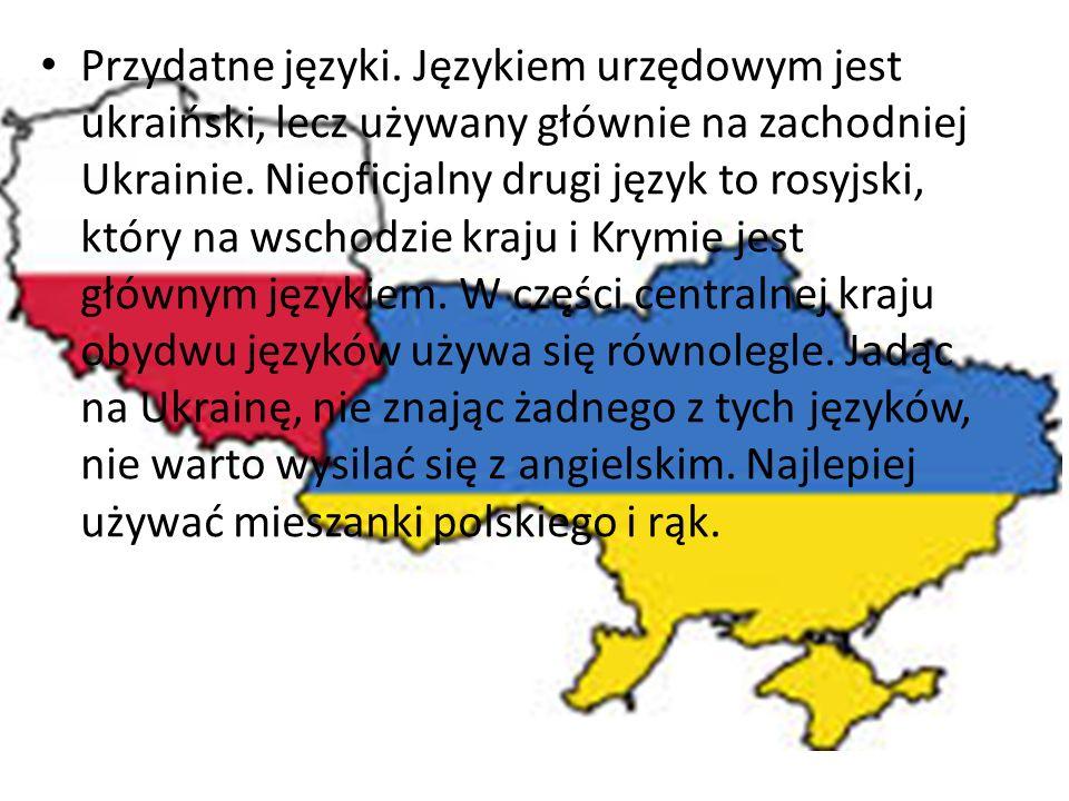 Przydatne języki. Językiem urzędowym jest ukraiński, lecz używany głównie na zachodniej Ukrainie. Nieoficjalny drugi język to rosyjski, który na wscho