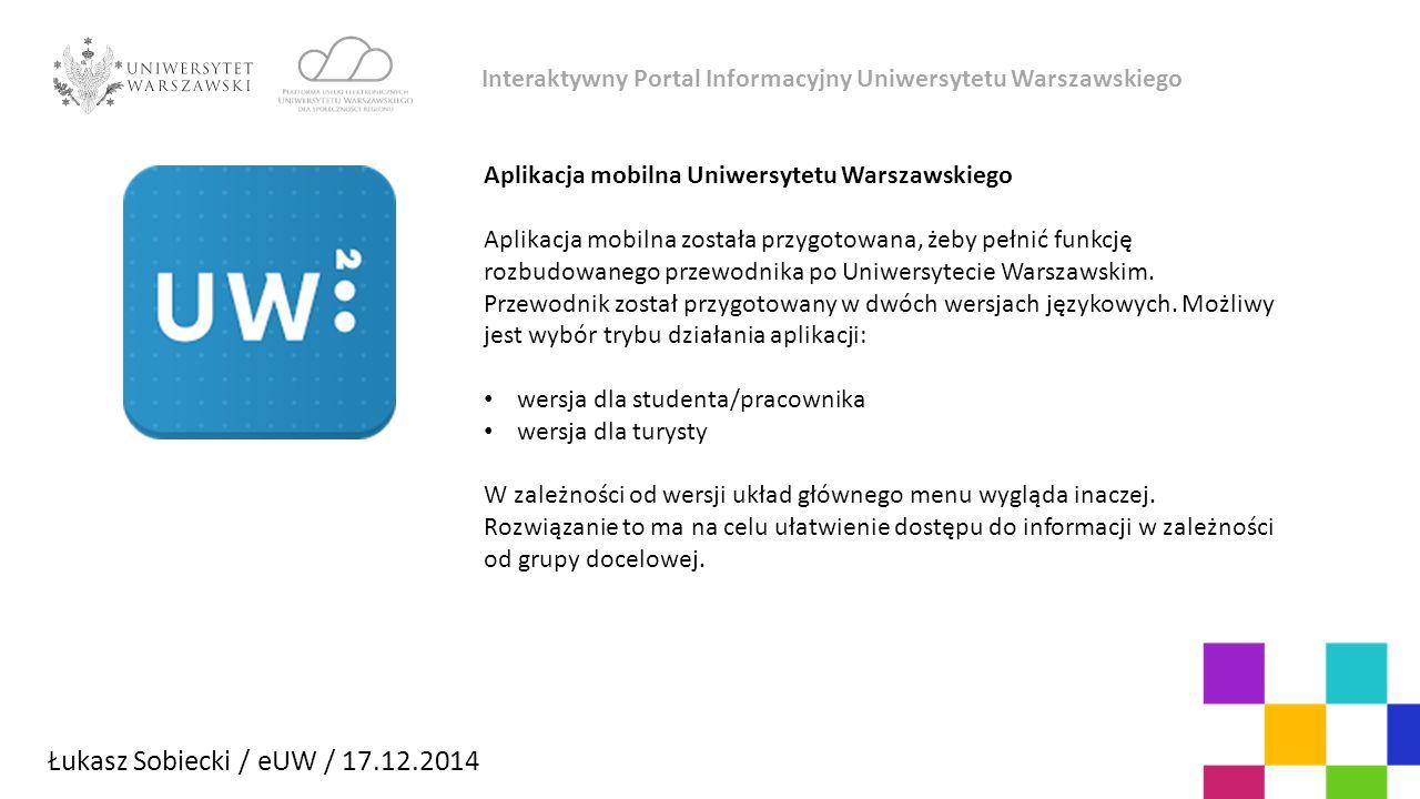 Aplikacja mobilna Uniwersytetu Warszawskiego Aplikacja mobilna została przygotowana, żeby pełnić funkcję rozbudowanego przewodnika po Uniwersytecie Warszawskim.