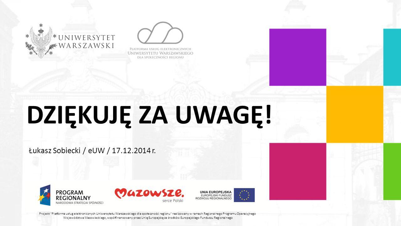 DZIĘKUJĘ ZA UWAGĘ. Łukasz Sobiecki / eUW / 17.12.2014 r.