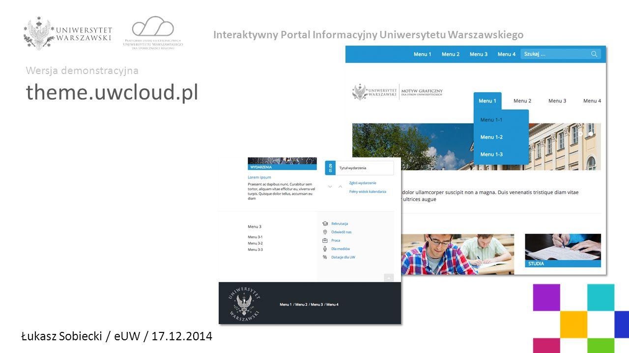 Łukasz Sobiecki / eUW / 17.12.2014 Interaktywny Portal Informacyjny Uniwersytetu Warszawskiego Wersja demonstracyjna theme.uwcloud.pl