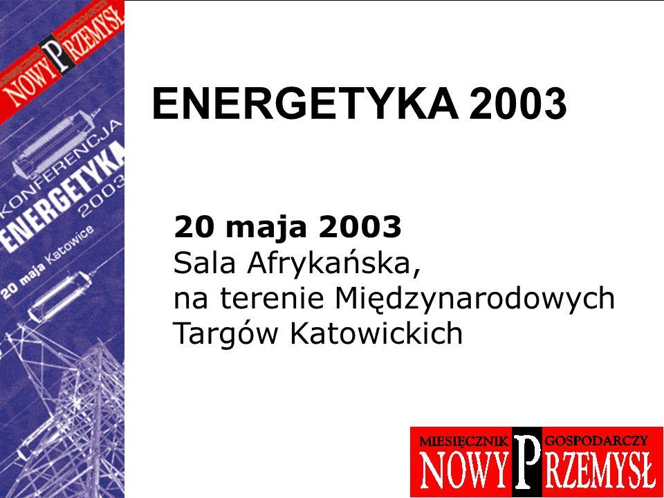 ENERGETYKA 2003 20 maja 2003 Sala Afrykańska, na terenie Międzynarodowych Targów Katowickich