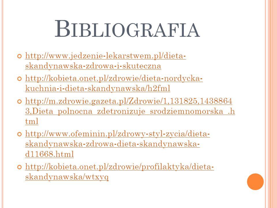 B IBLIOGRAFIA http://www.jedzenie-lekarstwem.pl/dieta- skandynawska-zdrowa-i-skuteczna http://kobieta.onet.pl/zdrowie/dieta-nordycka- kuchnia-i-dieta-