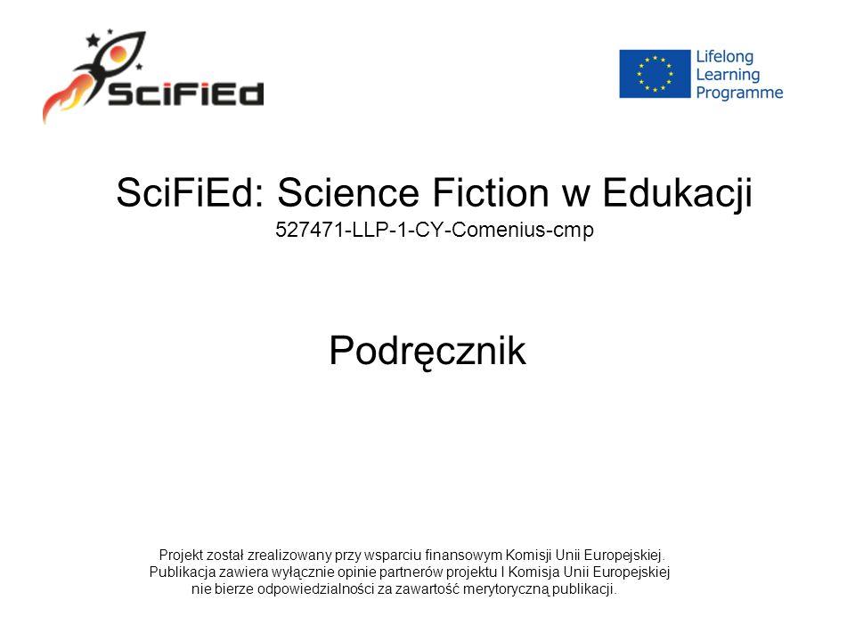 SciFiEd: Science Fiction w Edukacji 527471-LLP-1-CY-Comenius-cmp Podręcznik Projekt został zrealizowany przy wsparciu finansowym Komisji Unii Europejs