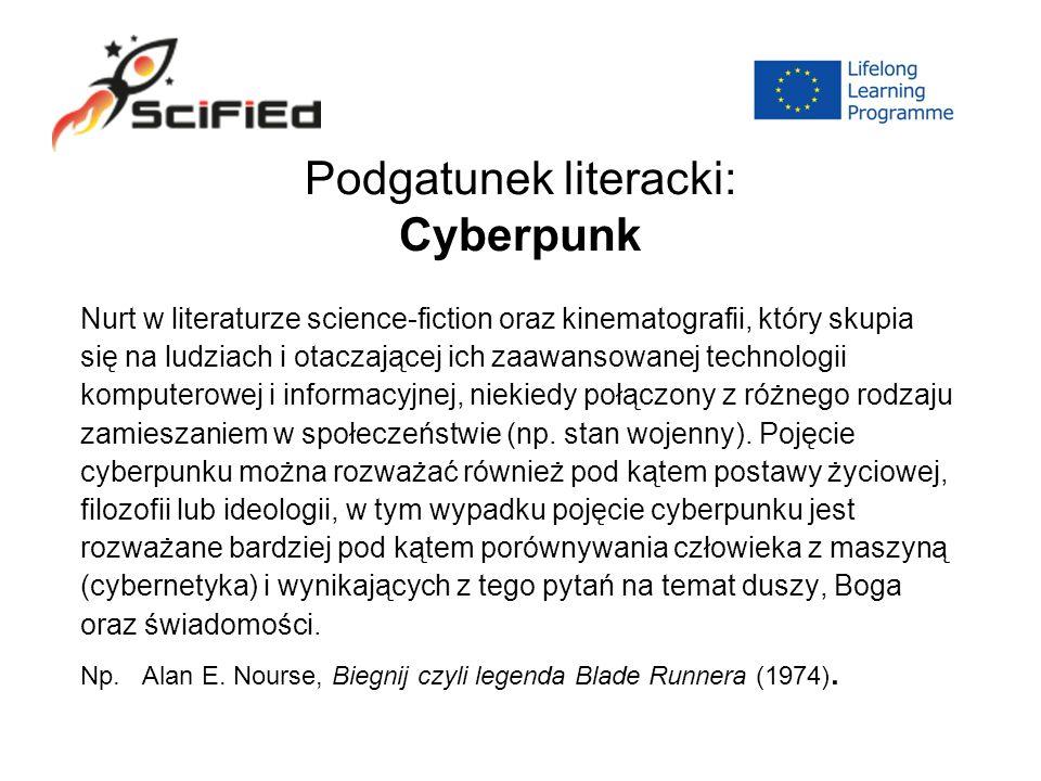 Podgatunek literacki: Cyberpunk Nurt w literaturze science-fiction oraz kinematografii, który skupia się na ludziach i otaczającej ich zaawansowanej technologii komputerowej i informacyjnej, niekiedy połączony z różnego rodzaju zamieszaniem w społeczeństwie (np.