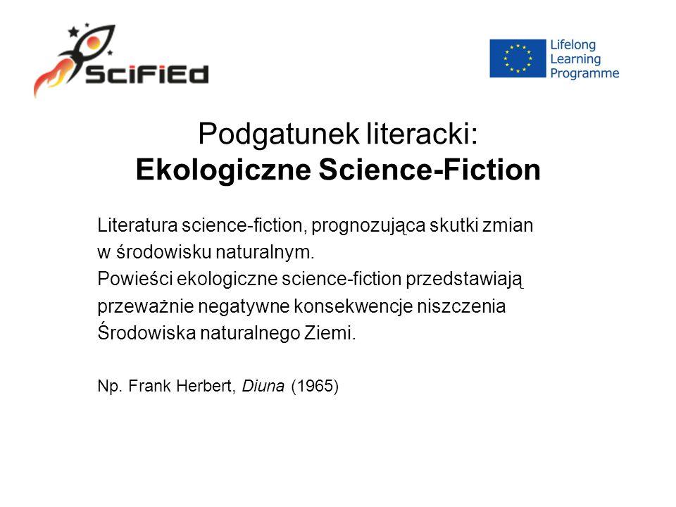 Podgatunek literacki: Ekologiczne Science-Fiction Literatura science-fiction, prognozująca skutki zmian w środowisku naturalnym.