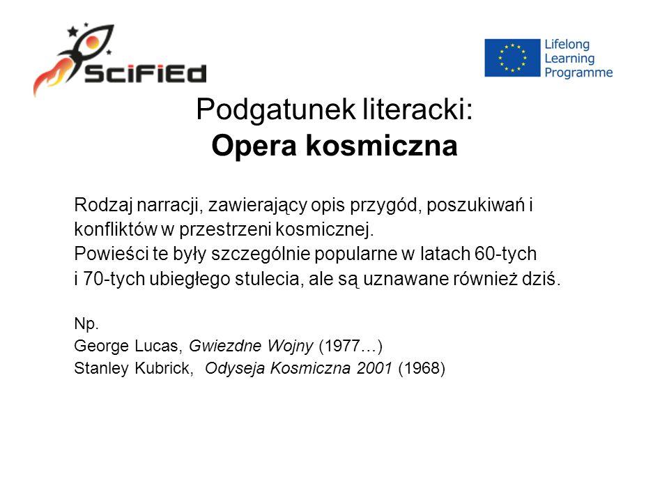 Podgatunek literacki: Opera kosmiczna Rodzaj narracji, zawierający opis przygód, poszukiwań i konfliktów w przestrzeni kosmicznej.
