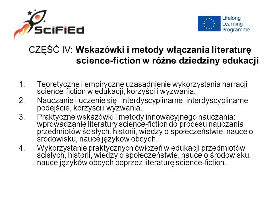 CZĘŚĆ IV: Wskazówki i metody włączania literaturę science-fiction w różne dziedziny edukacji 1.Teoretyczne i empiryczne uzasadnienie wykorzystania narracji science-fiction w edukacji, korzyści i wyzwania.