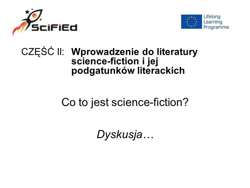CZĘŚĆ II: Wprowadzenie do literatury science-fiction i jej podgatunków literackich Co to jest science-fiction.