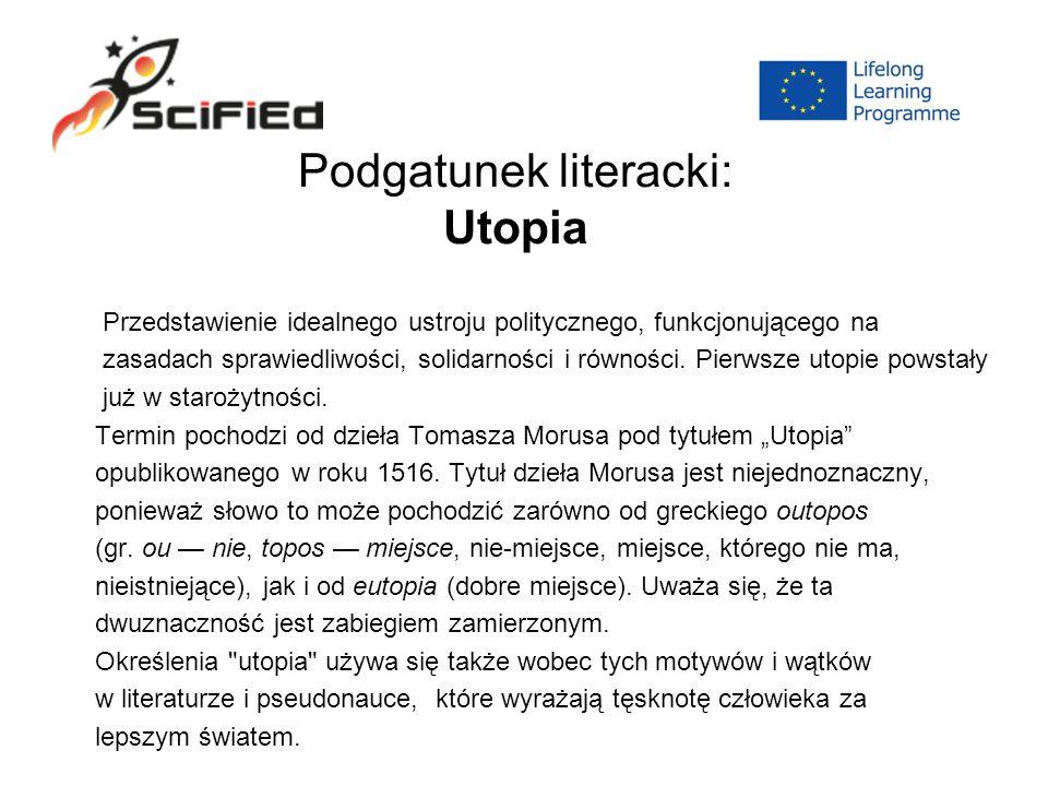 Podgatunek literacki: Utopia Przedstawienie idealnego ustroju politycznego, funkcjonującego na zasadach sprawiedliwości, solidarności i równości.