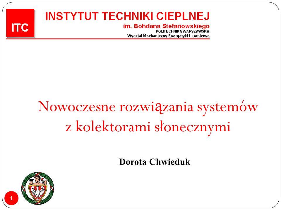 1 Nowoczesne rozwi ą zania systemów z kolektorami słonecznymi Dorota Chwieduk