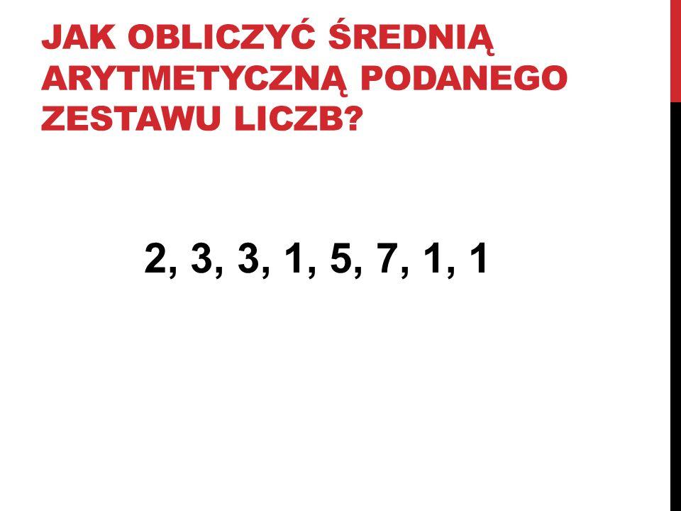 JAK OBLICZYĆ ŚREDNIĄ ARYTMETYCZNĄ PODANEGO ZESTAWU LICZB? 2, 3, 3, 1, 5, 7, 1, 1