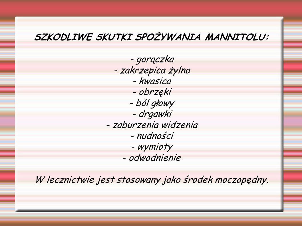 SZKODLIWE SKUTKI SPOŻYWANIA MANNITOLU: - gorączka - zakrzepica żylna - kwasica - obrzęki - ból głowy - drgawki - zaburzenia widzenia - nudności - wymi