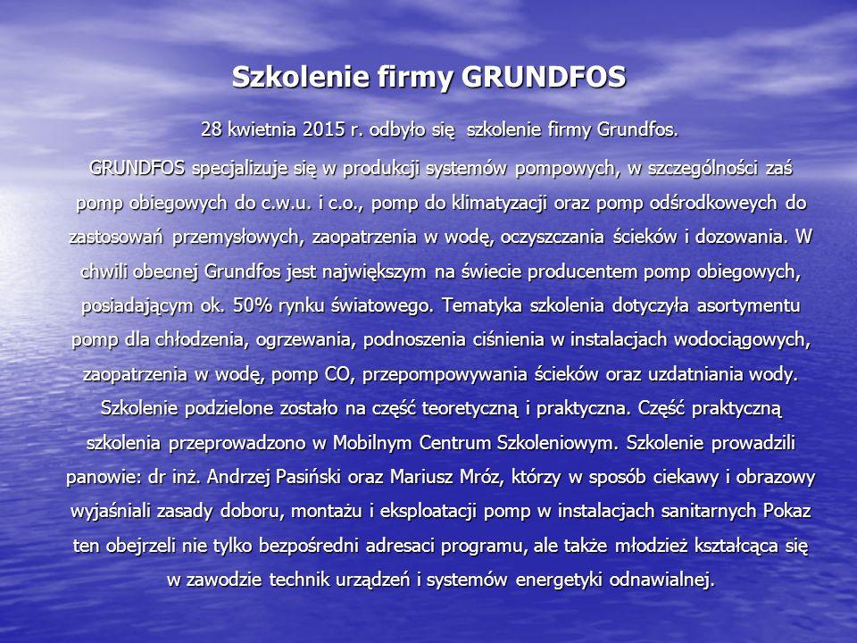 Szkolenie firmy GRUNDFOS 28 kwietnia 2015 r. odbyło się szkolenie firmy Grundfos. 28 kwietnia 2015 r. odbyło się szkolenie firmy Grundfos. GRUNDFOS sp