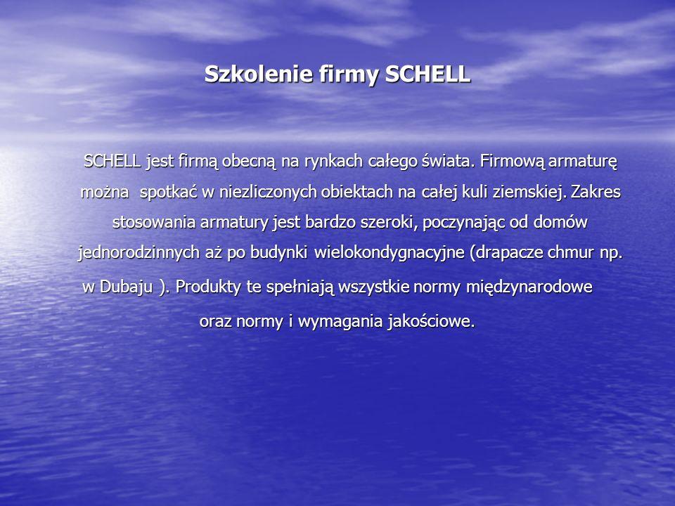 Szkolenie firmy SCHELL SCHELL jest firmą obecną na rynkach całego świata. Firmową armaturę można spotkać w niezliczonych obiektach na całej kuli ziems