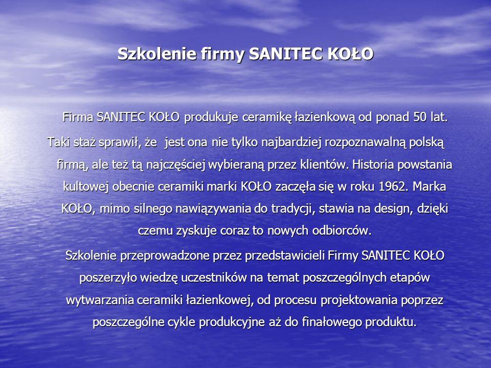 Szkolenie firmy SANITEC KOŁO Firma SANITEC KOŁO produkuje ceramikę łazienkową od ponad 50 lat. Firma SANITEC KOŁO produkuje ceramikę łazienkową od pon