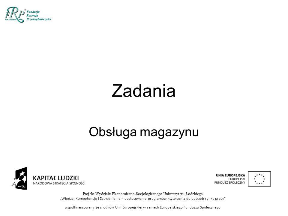 """Projekt Wydziału Ekonomiczno-Socjologicznego Uniwersytetu Łódzkiego """"Wiedza, Kompetencje i Zatrudnienie – dostosowanie programów kształcenia do potrzeb rynku pracy współfinansowany ze środków Unii Europejskiej w ramach Europejskiego Funduszu Społecznego Zadania Obsługa magazynu"""
