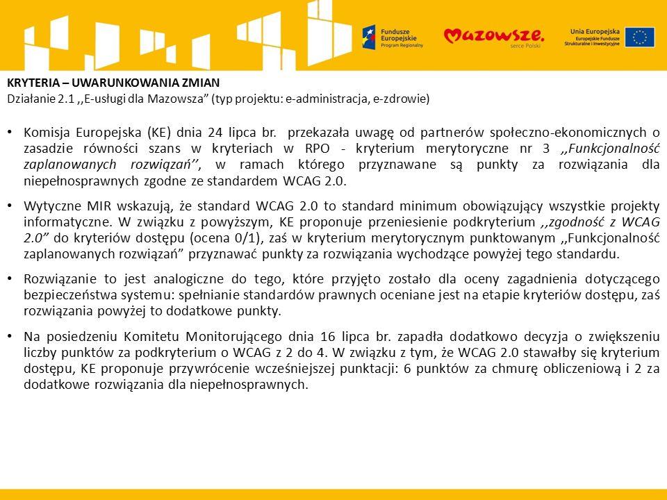 KRYTERIA – UWARUNKOWANIA ZMIAN Działanie 2.1,,E-usługi dla Mazowsza (typ projektu: e-administracja, e-zdrowie) Komisja Europejska (KE) dnia 24 lipca br.