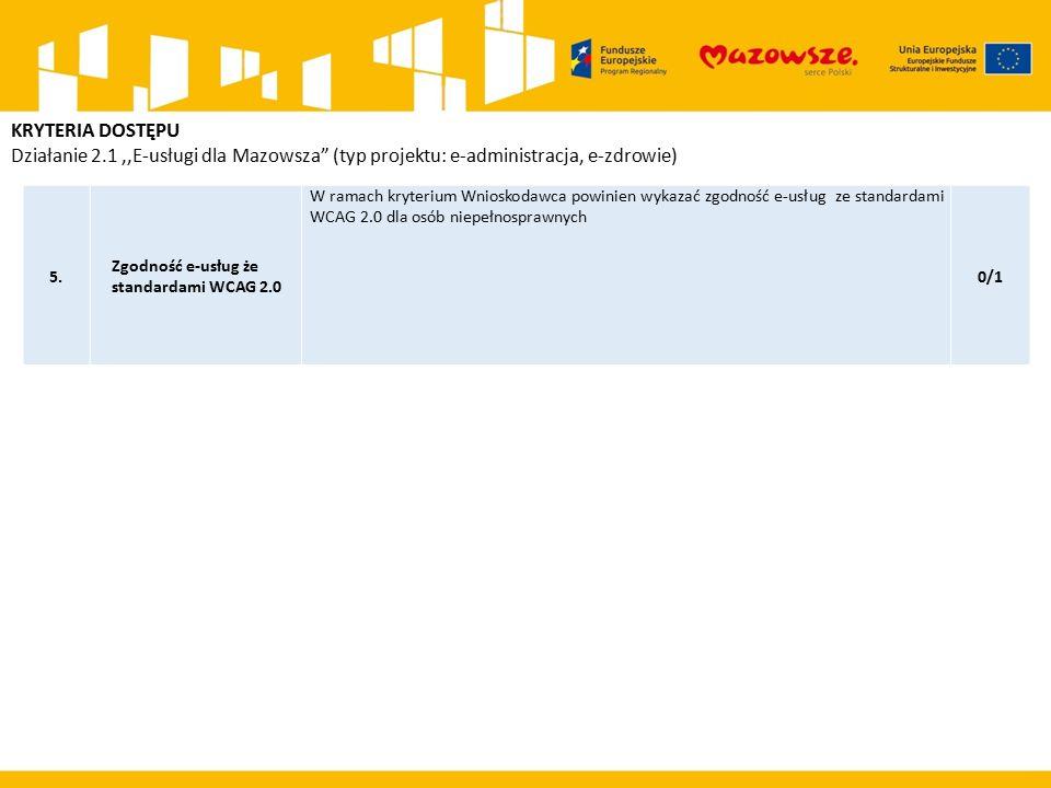 5. Zgodność e-usług że standardami WCAG 2.0 W ramach kryterium Wnioskodawca powinien wykazać zgodność e-usług ze standardami WCAG 2.0 dla osób niepełn