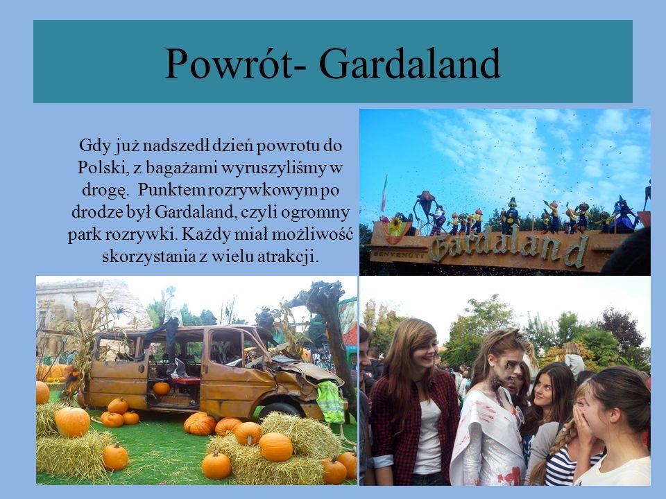 Powrót- Gardaland Gdy już nadszedł dzień powrotu do Polski, z bagażami wyruszyliśmy w drogę.
