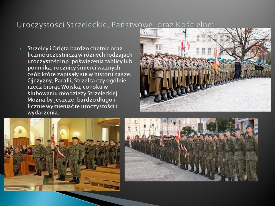  Strzelcy i Orlęta bardzo chętnie oraz licznie uczestniczą w różnych rodzajach uroczystości np. poświęcenia tablicy lub pomnika, rocznicy śmierci waż