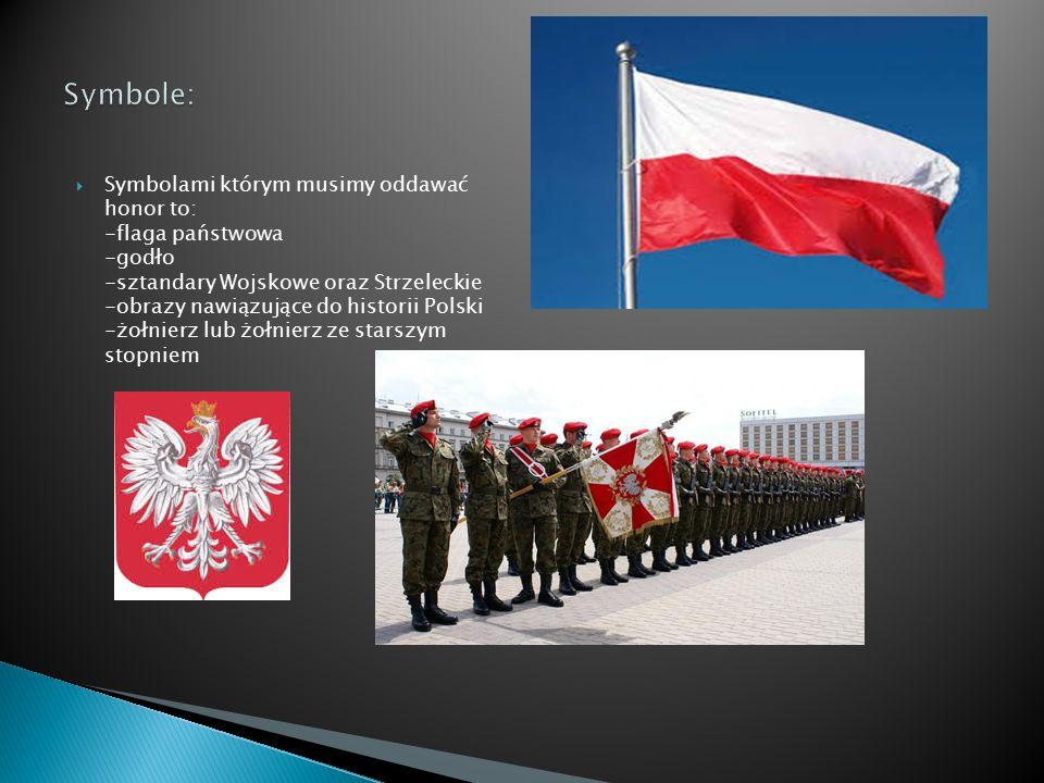  Symbolami którym musimy oddawać honor to: -flaga państwowa -godło -sztandary Wojskowe oraz Strzeleckie -obrazy nawiązujące do historii Polski -żołnierz lub żołnierz ze starszym stopniem