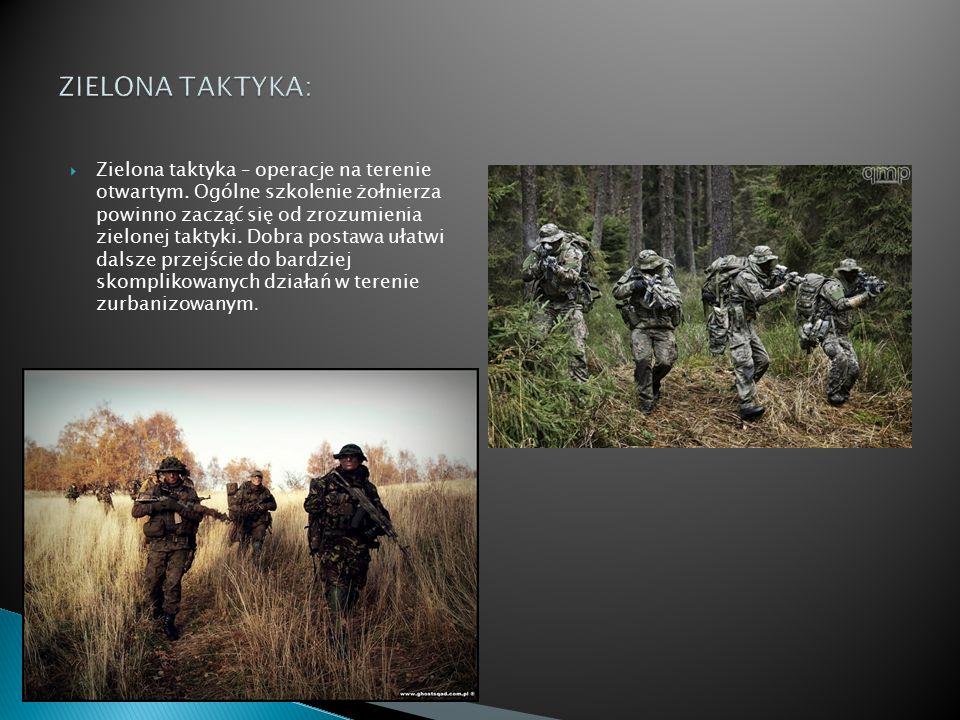  Zielona taktyka – operacje na terenie otwartym. Ogólne szkolenie żołnierza powinno zacząć się od zrozumienia zielonej taktyki. Dobra postawa ułatwi