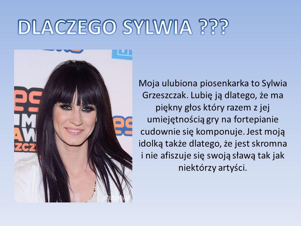 Moja ulubiona piosenkarka to Sylwia Grzeszczak.