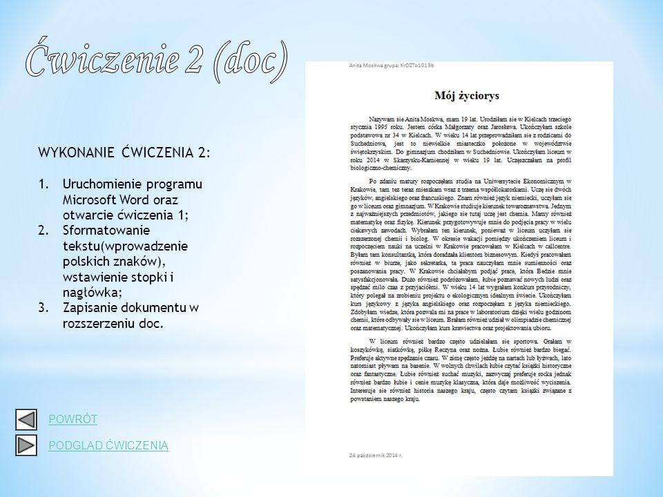 WYKONANIE ĆWICZENIA 2: 1.Uruchomienie programu Microsoft Word oraz otwarcie ćwiczenia 1; 2.Sformatowanie tekstu(wprowadzenie polskich znaków), wstawienie stopki i nagłówka; 3.Zapisanie dokumentu w rozszerzeniu doc.