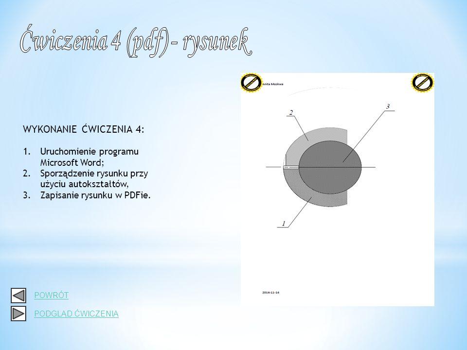 WYKONANIE ĆWICZENIA 4: 1.Uruchomienie programu Microsoft Word; 2.Sporządzenie rysunku przy użyciu autokształtów, 3.Zapisanie rysunku w PDFie.