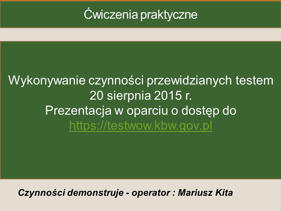 Ćwiczenia praktyczne Czynności demonstruje - operator : Mariusz Kita Wykonywanie czynności przewidzianych testem 20 sierpnia 2015 r. Prezentacja w opa