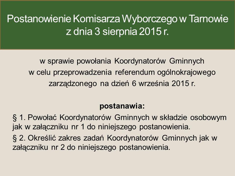 Postanowienie Komisarza Wyborczego w Tarnowie z dnia 3 sierpnia 2015 r. w sprawie powołania Koordynatorów Gminnych w celu przeprowadzenia referendum o