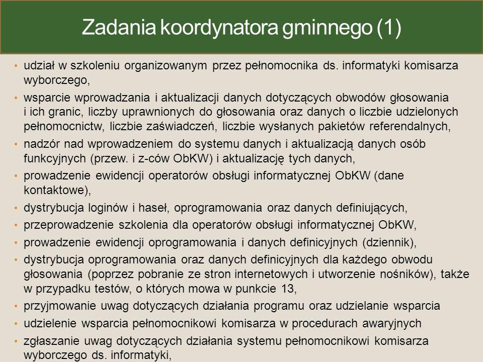 Zadania koordynatora gminnego (1) udział w szkoleniu organizowanym przez pełnomocnika ds. informatyki komisarza wyborczego, wsparcie wprowadzania i ak