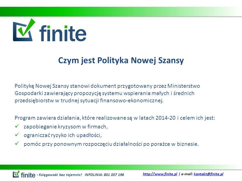 Czym jest Polityka Nowej Szansy Politykę Nowej Szansy stanowi dokument przygotowany przez Ministerstwo Gospodarki zawierający propozycję systemu wspierania małych i średnich przedsiębiorstw w trudnej sytuacji finansowo-ekonomicznej.