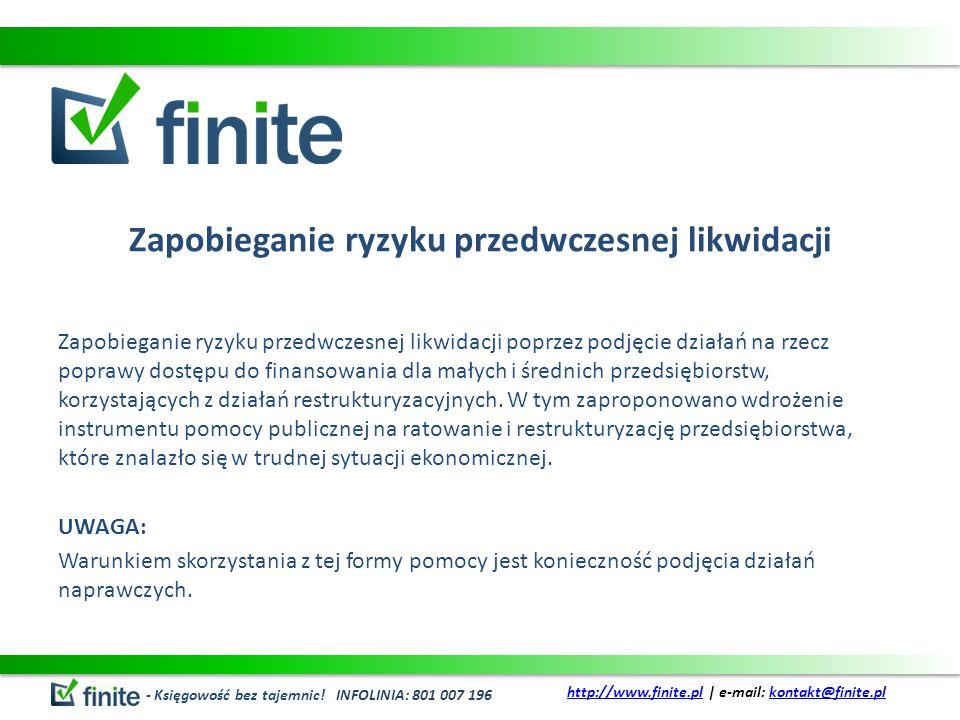 Zapobieganie ryzyku przedwczesnej likwidacji Zapobieganie ryzyku przedwczesnej likwidacji poprzez podjęcie działań na rzecz poprawy dostępu do finansowania dla małych i średnich przedsiębiorstw, korzystających z działań restrukturyzacyjnych.