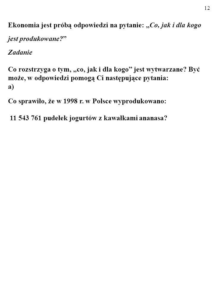 """11 EKONOMIA JEST PRÓBĄ ODPOWIEDZI NA PYTANIE: """"CO, JAK I DLA KOGO JEST PRODUKOWANE - Wyobraźmy sobie odpowiedź na pytanie: """"Co, jak i dla kogo wytwarzała polska gospodarka w 2006 r."""