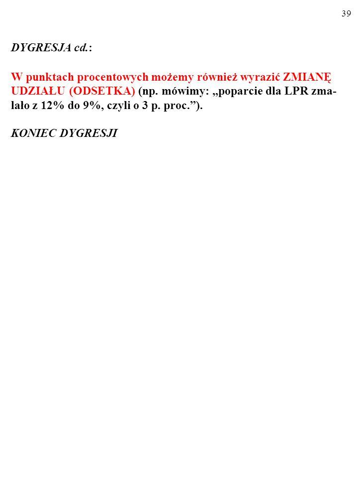 38 DYGRESJA cd.: STOPĘ ZMIANY pewnej zmiennej często wyrażamy w procen- tach (np.