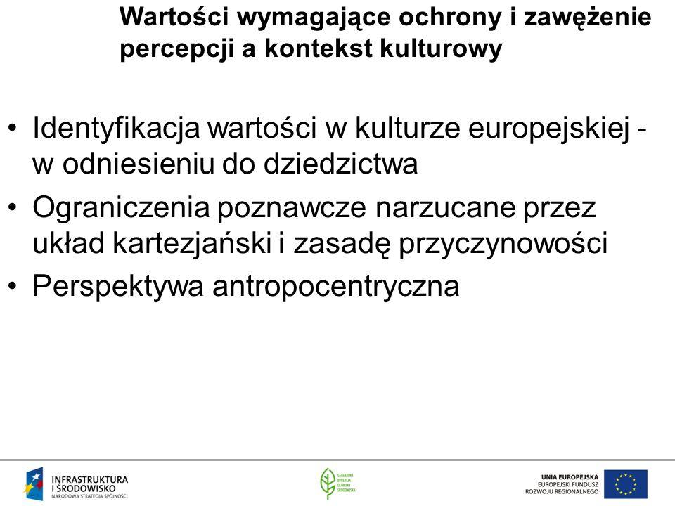 Identyfikacja wartości w kulturze europejskiej - w odniesieniu do dziedzictwa Ograniczenia poznawcze narzucane przez układ kartezjański i zasadę przyc