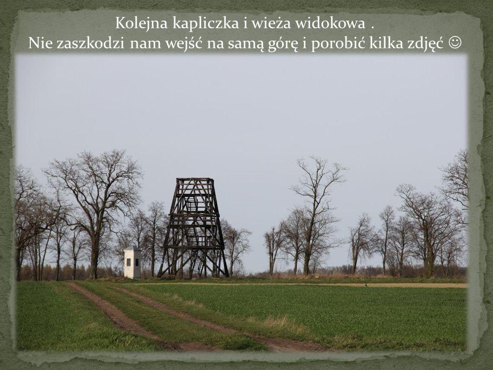 Kolejna kapliczka i wieża widokowa. Nie zaszkodzi nam wejść na samą górę i porobić kilka zdjęć