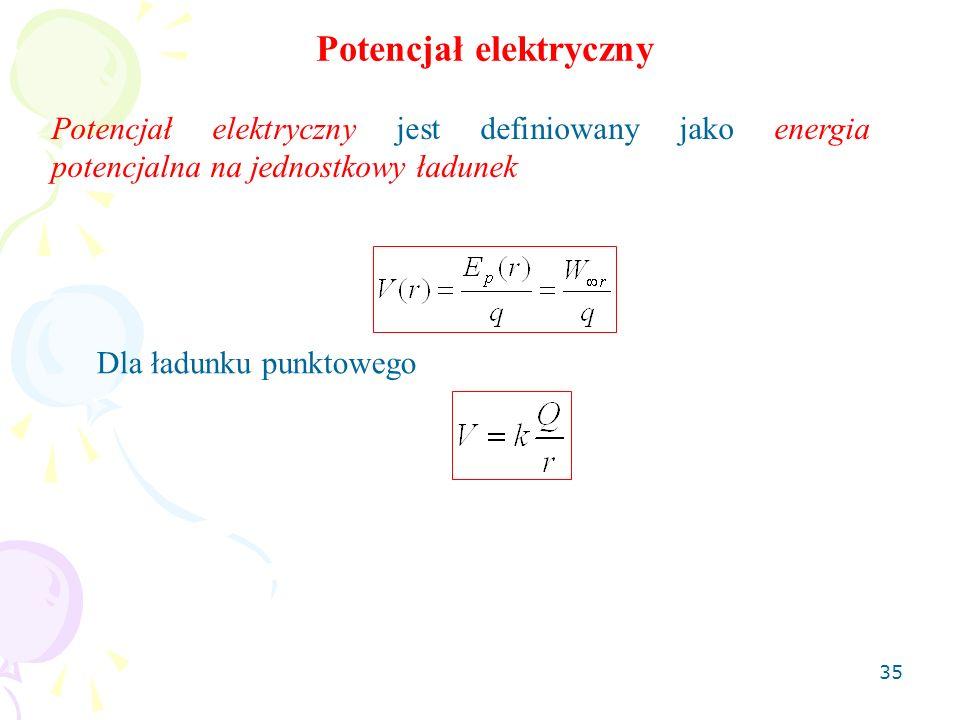 35 Potencjał elektryczny jest definiowany jako energia potencjalna na jednostkowy ładunek Potencjał elektryczny Dla ładunku punktowego