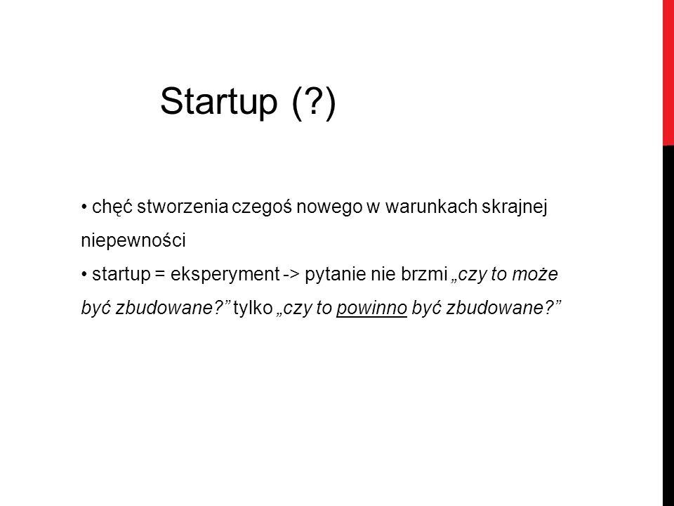 """Startup (?) chęć stworzenia czegoś nowego w warunkach skrajnej niepewności startup = eksperyment -> pytanie nie brzmi """"czy to może być zbudowane?"""" tyl"""